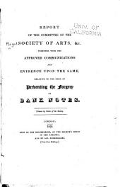 Report of the Committee of the Society of Arts, &c., Together with the Approved Communications and Evidence Upon the Same, Relative to the Mode of Preventing the Forgery of Bank Notes: Volume 18