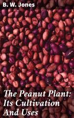 The Peanut Plant: Its Cultivation And Uses
