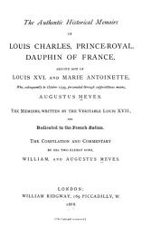 The Authentic Historical Memoirs Of Louis Charles Prince Royal Dauphin Of France Second Son Of Louis Xvi And Marie Antoinette Who Subsequently To October 1793 Personated Through Supposititious Means Augustus Meves Book PDF