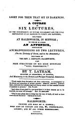 """Light for them that sit in Darkness. A course of six lectures on the non-eternity of Future Punishment, and the final restoration of all mankind to purity and happiness ... To which is added an Appendix containing animadversions on two Lectures ... delivered by the Rev. J. Dennant ... also free Strictures on his Book entitled: """"Soul Prosperity."""""""