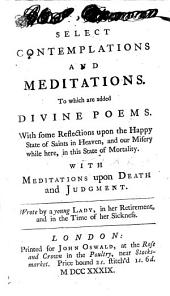 Select Contemplations and Meditations. To which are added Divine poems ... Written by a young lady in her retirement, etc. [Signed, A. R.]