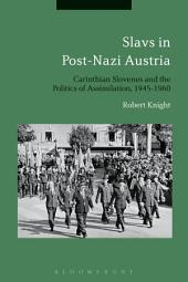 Slavs in Post-Nazi Austria: Carinthian Slovenes and the Politics of Assimilation, 1945-1960