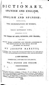 A Dictionary, Spanish and English, and English and Spanish: Containing the Signification of Words and Their Different Uses ; Together with the Terms of Arts, Sciences, and Trades ...