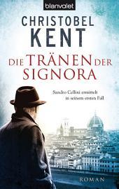 Die Tränen der Signora - - Sandro Cellini ermittelt in seinem ersten Fall: Roman