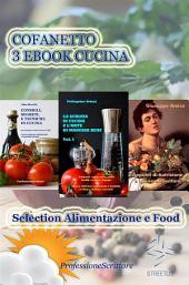 Cofanetto 3 Ebook Cucina - Selection Alimentazione e Food - Alimentazione, Nutrizione, Trucchi, Segreti, Ricette, Consigli