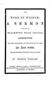 The Word of Wisdom: a Sermon [on 1 Cor. Xii. 8] Preached ... on the Occasion of the Death of the Rev. D. Griffiths, Etc