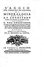 Saggio per formare un sistema di mineralogia del kav. A.F. Cronstedt tradotto dal svezzese, ed arrichito di note dal signor G. von-Engestrom. Al quale vi si ha aggiunto un trattato sull'elaboratorio da tasca inventato dal sig. Cronstedt, inserviente a fare facilmente li saggi de' corpi minerali, descritto dal suddetto sig. von-Engestrom. Opera riveduta e di note illustrata da E. Mendes da Costa