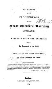 An Account of the Proceedings of the Great Western Railway Company: With Extracts from the Evidence Given in Support of the Bill, Before the Committee of the House of Commons in the Session of 1835