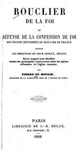 Bouclier de la foi ou défense de la confession de foi des Eglises Réformées du Royaume de France contre les objections du Sieur Arnoux, Jésuite...