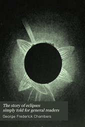 The Story of Eclipses Simply Told for General Readers: With Especial Reference to the Total Eclipse of the Sun of May 28, 1900