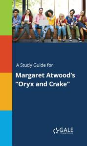 A study guide for Margaret Atwood s  Oryx and Crake  Book