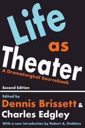 Life As Theater: A Dramaturgical Sourcebook