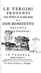 Le vergini prudenti con tutte le altre rime di don Benedetto Dell'Uva monaco cassinense