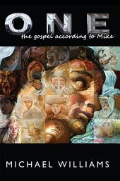 One: The Gospel According to Mike