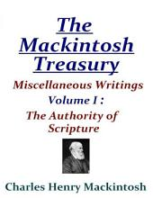 The Mackintosh Treasury - Miscellaneous Writings - Volume I: The Authority of Scripture