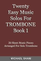 Twenty Easy Music Solos For Trombone Book 1: 20 Sheet Music Pieces For Trombone