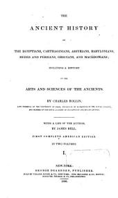 The Ancient History of the Egyptians, Carthaginians, Assyrians, Babylonians, Medes and Persians, Grecians, and Macedonians: Including a History of the Arts and Sciences of the Ancients, Volume 1