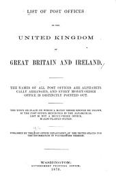 List of Post Offices in the United Kingdom of Great Britain and Ireland: The Names of All Post Offices are Alphabetically Arranged, and Every Money-order Office is Distinctly Pointed Out ...