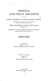 Federal Antitrust Decisions: Adjudicated Cases and Opinions of Attorneys General Arising Under, Or Involving, the Federal Antitrust Laws and Related Acts ... 1890-1912 [i. E. 1911]--, Volume 4