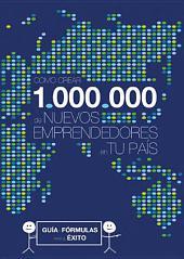 Cómo crear 1.000.000 de nuevos emprendedores en tu país: Guía y Fórmulas para el Éxito