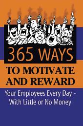 365 Ways to Motivate and Reward Your Employees Every Day--with Little Or No Money