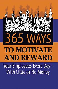 365 Ways to Motivate and Reward Your Employees Every Day  with Little Or No Money PDF