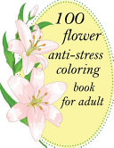 Download 100 Flower Anti stress Coloring Book for Adult Book