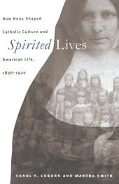 Spirited Lives: How Nuns Shaped Catholic Culture and American Life, 1836-1920