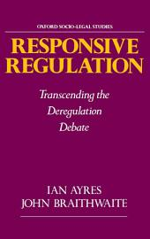 Responsive Regulation: Transcending the Deregulation Debate
