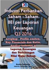 Industri Perbankan Saham-saham BEI per Laporan Keuangan Q3 2016: Lengkap Profile emiten, Key Financials dan Ratio, Analisa industry & Laporan Keuangan dan Perhitungan Nilai Wajar Saham