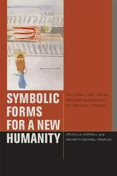 Symbolic Forms for a New Humanity: Cultural and Racial Reconfigurations of Critical Theory