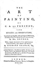 The Art of Painting ... With Remarks and Observations. [By Roger de Piles.] Translated Into English, with an Original Preface ... by Mr. Dryden. [With the Latin Text.] With a Short Account of the Most Eminent Painters ... by Richard Graham ... A New Edition, Etc. Lat. & Eng