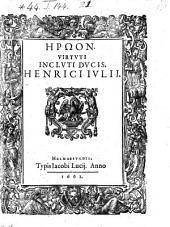 Heroon. Virtuti incluti ducis. Henrici Julii. - Helmaestadii, Jacobus Lucius 1601