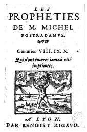 Les propheties de M. Michel Nostradamus: Dont il y en a trois cens qui n'ont encores iamais esté imprimées