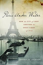 Paris Under Water: How the City of Light Survived the Great Flood of 1910