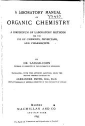 A Laboratory Manual of Organic Chemistry: A Compendium of Laboratory Methods for the Use of Chemists, Physicians, and Pharmacists
