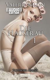 Die Hausfrau - Erotischer Roman (( Audio )) [Edition Edelste Erotik]: Buch & Hörbuch