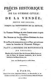 Précis historique de la guerre civile de la Vendée: depuis son origine jusqu'a la pacification de la jaunaie