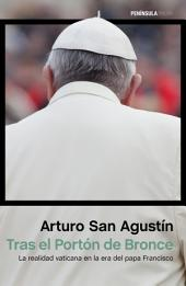 Tras el Portón de Bronce: La realidad vaticana en la era del papa Francisco