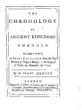 The Chronology of Ancient Kingdoms Amended: To which is Prefix'd, a Short Chronicle from the First Memory of Things in Europe, to the Conquest of Persia by Alexander the Great