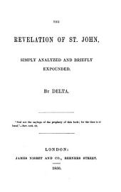 The Revelation of St. John, Simply Analyzed and Briefly Expounded. By Delta [i.e. Henry Dunn. With the Text].