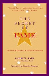 The Secret of Fame: The Literary Encounter in an Age of Distraction