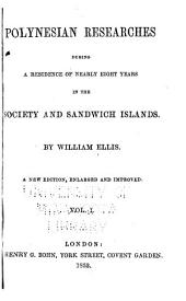 Polynesian researches during a residence of nearly eight years in the Society and Sandwich Islands: Volume 1