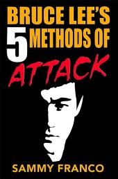 Bruce Lee's 5 Methods of Attack: Bruce Lee's Fighting Techniques and Strategies