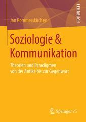 Soziologie & Kommunikation: Theorien und Paradigmen von der Antike bis zur Gegenwart