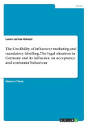 The Credibility of Influencer Marketing and Mandatory Labelling The Legal Situation in Germany and Its Influence on Acceptance and Consumer Behaviour