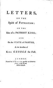 Letters on the Spirit of Patriotism: On the Idea of a Patriot King; and on the State of Parties, at the Accession of King George the First