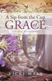 A Sip from the Cup of Grace: 365 Day Devotional
