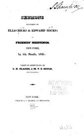 Sermons Delivered by Elias Hicks & Edward Hicks: In Friends' Meetings, New-York, in 5th Month, 1825