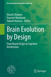 Brain Evolution by Design: From Neural Origin to Cognitive Architecture